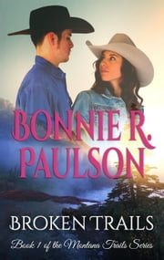 Broken Trails - Clearwater County, The Montana Trails series, #1 ebook by Bonnie R. Paulson
