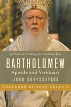 Bartholomew ebook by John Chryssavgis,Pope Francis