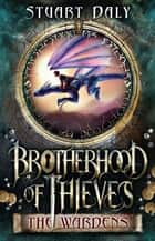 Brotherhood of Thieves 1: The Wardens ebook by Stuart Daly