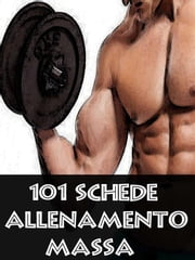 101 Schede Allenamento Massa Muscolare ebook by Kobo.Web.Store.Products.Fields.ContributorFieldViewModel