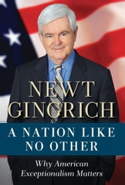 A Nation Like No Other - Why American Exceptionalism Matters ebook by Newt Gingrich