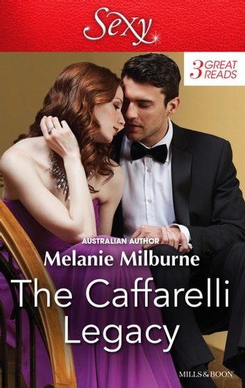 The Caffarelli Legacy/Never Say No To A Caffarelli/Never Underestimate A Caffarelli/Never Gamble With A Caffarelli 電子書籍 by Melanie Milburne
