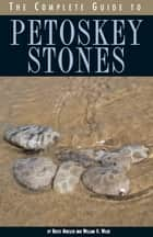 The Complete Guide to Petoskey Stones ebook by Bruce Mueller,Brian Lewis