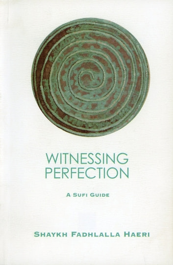 Witnessing Perfection - A Sufi Guide ebook by Shaykh Fadhlalla Haeri