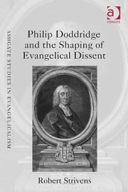 Philip Doddridge and the Shaping of Evangelical Dissent ebook by Dr Robert Strivens,Dr Andrew Atherstone,Dr David Ceri Jones