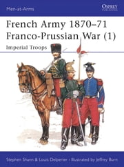 French Army 1870–71 Franco-Prussian War (1) - Imperial Troops ebook by Stephen Shann,Louis Delperier
