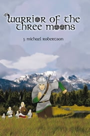 Warrior of the Three Moons - Book I of the God Wars of Ithir ebook by J. Michael Robertson