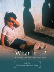 WHAT IF? - Changing Your Life to Fit Your Truth ebook by Jim Young