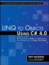 LINQ to Objects Using C# 4.0 - Using and Extending LINQ to Objects and Parallel LINQ (PLINQ) ebook by Troy Magennis