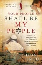Your People Shall Be My People - How Israel, the Jews and the Christian Church Will Come Together in the Last Days ebook by