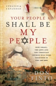 Your People Shall Be My People - How Israel, the Jews and the Christian Church Will Come Together in the Last Days ebook by Don Finto,Michael Smith,Debbie Smith