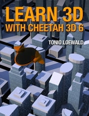 Learn 3D with Cheetah 3D 6 eBook par Tonio Loewald