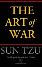 The Art of War (Chiron Academic Press - The Original Authoritative Edition) ebook by Sun Tzu