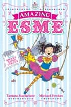Amazing Esme and the Sweetshop Circus ebook by Tamara Macfarlane, Michael Fowkes