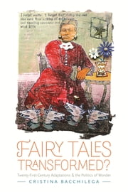 Fairy Tales Transformed? - Twenty-First-Century Adaptations and the Politics of Wonder ebook by Cristina Bacchilega