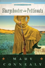 Sharpshooter in Petticoats ebook by Mary Connealy