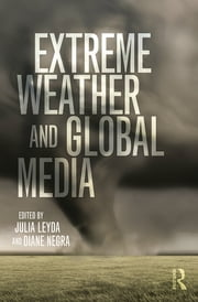 Extreme Weather and Global Media ebook by Julia Leyda,Diane Negra
