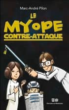 Le myope contre-attaque ebook by Pilon Marc-André