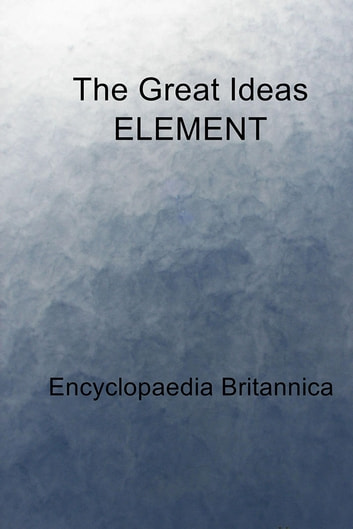 The Great Ideas ELEMENT ebook by Encyclopaedia Britannica