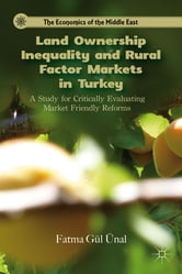 Land Ownership Inequality and Rural Factor Markets in Turkey - A Study for Critically Evaluating Market Friendly Reforms ebook by Fatma Gül Ünal