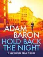 Hold Back the Night - A jaw-dropping crime thriller ebook by Adam Baron