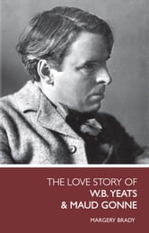 Love Story of Yeats & Maud Gonne ebook by Margery Brady