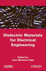 Dielectric Materials for Electrical Engineering ebook by Juan Martinez-Vega
