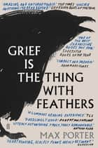 Grief Is the Thing with Feathers ebook by