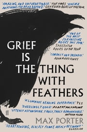Grief is the Thing with Feathers ebook by Max Porter