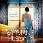 Another Woman's Husband - From the #1 bestselling author of The Secret Wife a sweeping story of love and betrayal behind the Crown audiobook by Gill Paul