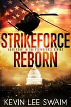 StrikeForce Reborn - Project StrikeForce, #4 eBook by Kevin Lee Swaim