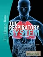 The Respiratory System ebook by Britannica Educational Publishing, Rogers, Kara