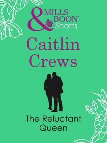 The Reluctant Queen (Mills & Boon Short Stories) ekitaplar by Caitlin Crews
