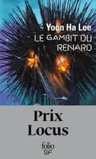 Le gambit du Renard ebook by Yoon Ha Lee, Sébastien Raizer