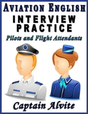Aviation English Interview Practice: Pilots and Flight Attendants ebook by Captain Alvite