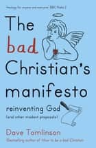 The Bad Christian's Manifesto ebook by Dave Tomlinson