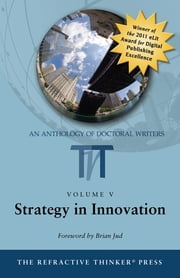 The Refractive Thinker©: Strategy in Innovation ebook by Dr. Elmer B. Hall,Dr. Lois D. Wiley Anderson,Dr. Edgar Jordan,Dr. Olivia Herriford,Dr. Sheila Embry,Dr. Jane Dennehy,Dr. Joseph W. T. Pugh,Dr. Beverly D. Carter,Dr. Beverly Hernandez,Dr. Denise Thomas,Dr. Cheryl Lentz