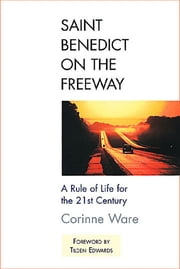 Saint Benedict on the Freeway - A Rule of Life for the 21st Century ebook by Corinne Ware