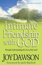 Intimate Friendship with God - Through Understanding the Fear of the Lord ebook by Joy Dawson