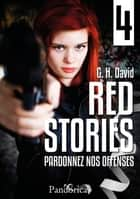 Pardonnez nos offenses - Red Stories, T4 ebook by G.H. David