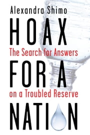 Hoax for a Nation - The Search for Answers on a Troubled Reserve ebook by Alexandra Shimo