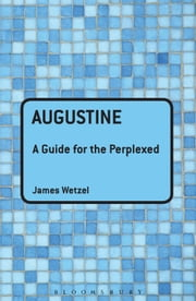 Augustine: A Guide for the Perplexed ebook by Professor James Wetzel