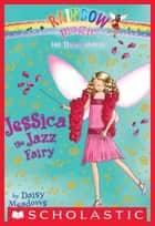 Dance Fairies #5: Jessica the Jazz Fairy - A Rainbow Magic Book ebook by Daisy Meadows