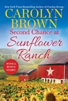 Second Chance at Sunflower Ranch - Includes a Bonus Novella ebook by Carolyn Brown