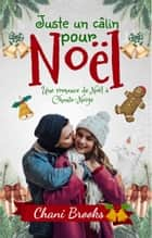 Juste un câlin pour Noël - Une romance de Noël à Chante-Neige ebook by Chani Brooks