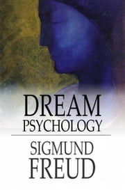Dream Psychology - Psychoanalysis for Beginners ebook by Sigmund Freud,M.D. Eder