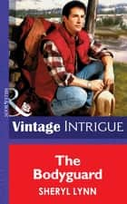 The Bodyguard (Mills & Boon Vintage Intrigue) ebook by Sheryl Lynn