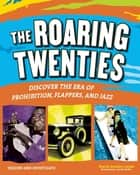 THE ROARING TWENTIES - Discover the Era of Prohibition, Flappers, and Jazz ebook by Marcia Amidon Lusted, Jennifer Keller