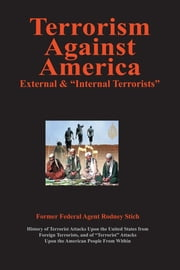 Terrorism Againsts America: External and Internal Terrorists ebook by Rodney Stich