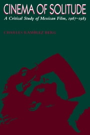 Cinema of Solitude - A Critical Study of Mexican Film, 1967-1983 ebook by Charles Ramírez Berg